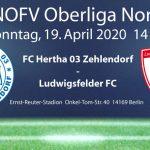 Spiel abgesagt! FC Hertha 03 Zehlendorf vs. Ludwigsfelder FC am 19.04.2020